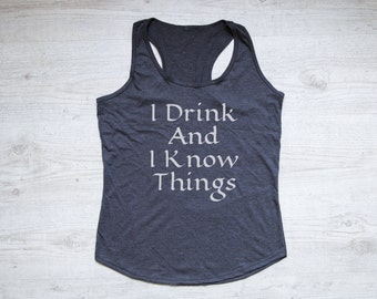 I drink and I know things tank top tee women's tank top tri-blend racerback tank tv show Game of Thrones tank top heather dark gray