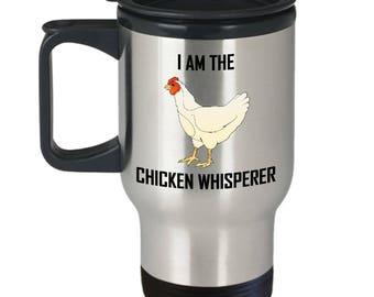 I Am The Chicken Whisperer Travel Mug Cool Chicken Lover Gift