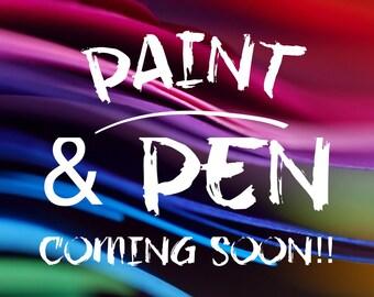 Paint & Pen Coming Soon!!
