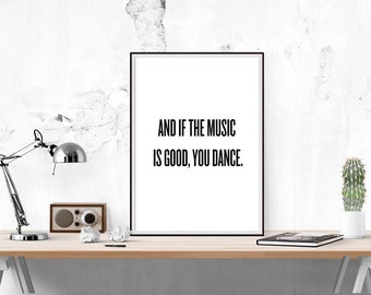 And If The Music Is Good, You Dance //Print, Typography, Motivational Print, Inspirational, Art Print, Wall Decor, Home Decor, Wall Art,