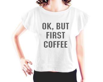 Ok, But First Coffee shirt women t shirt blogger shirt tumblr quote shirt funny saying shirt graphic tee women cropped tee crop shirt size S