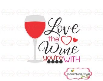 wine SVG, DXF, EPS cut file valentine svg funny svg wine glass cut files cute svg wine cut file love svg love the wine you're with cut file
