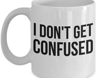 Women's Mug - I Don't Get Confused