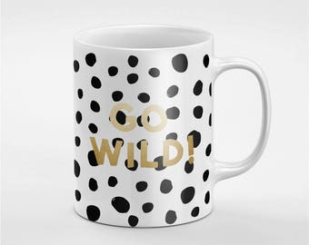 Go Wild Crazy Black White & Gold Ceramic Coffee Tea Mug Gift For Him / Her Friend / Coworker | MUG152