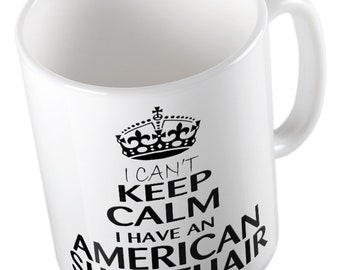 I Can't Keep Calm I Have An AMERICAN SHORTHAIR Mug