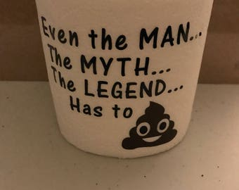 Toilet Paper Gift,  Gag Gift, Funny Present, Even the man the myth the legend has to poop, Father's Day Toilet Paper Gift, Gifts for him
