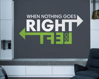 Wall Quote Decal | Wall Decal Quote | Vinyl Decal | Office Wall Art | When nothing goes right, go left 005