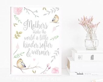 Mothers make the world a little kinder, softer & warmer Mothers Day floral print