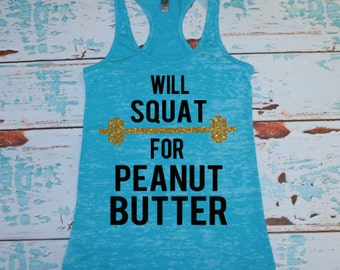 Will Squat For Peanut Butter. workout tank. gym shirt. workout t-shirt. workout shirt. burnout tank top. squat. squats. exercise clothes
