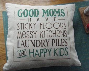 Pillow - Good Moms have Sticky Floors....