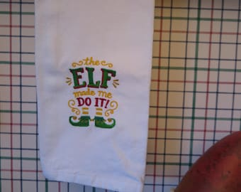 Decorative dish towel- The Elf made me Do It!