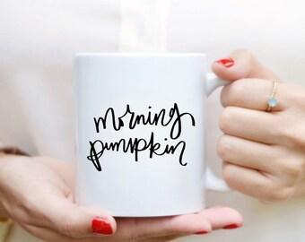 Morning Pumpkin Mug Quote Mug Hand Lettered Mug Quote Coffee Mug Tea Mug Motivational Mug Inspirational Gift Kitchen Decor Fall Decor