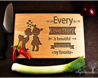 Every love story is beautiful but ours is my favorite - Personalised Wooden Chopping / Cutting Board Engraved