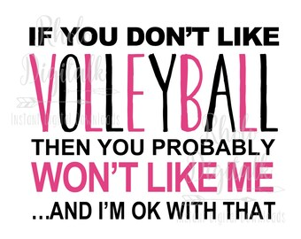 If you don't like volleyball you won't like me-Instant Digital Download