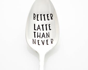 Better Latte than Never. Stamped Coffee Spoon. Latte Spoon, witty gifts by Milk & Honey ®