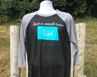 3/4 sleeve Just a small town North Dakota Girl