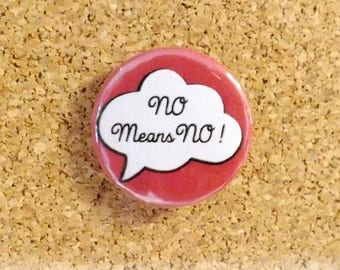 NO Means NO !  - 25mm Feminist Button Badge