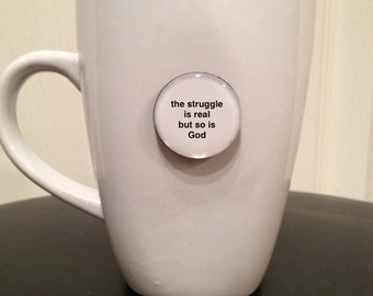 Quote | Mug | Magnet | The Struggle is Real But So is God