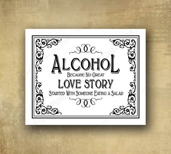 Alcohol because no great love story started with someone eating a salad Wedding sign - PRINTED - optional add ons - Black Tie collection
