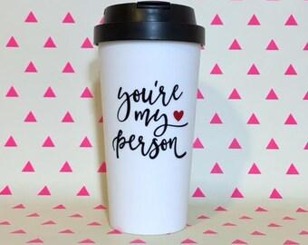 You're My Person Travel Coffee or Tea Mug