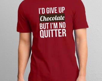 I'd Give Up Chocolate But I'm No Quitter - Funny Chocolate Shirt
