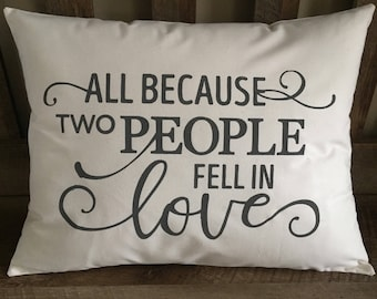 All Because Two People Fell In Love Decorative Throw Pillow-Love-Engagement-Anniversary-Wedding Gift-Valentine's Day