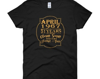 April 1967 51 Years of Being Classy Sassy and A Bit Smart Assy Women's short sleeve t-shirt