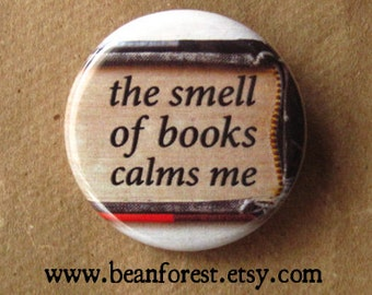 """the smell of books calms me - book buttons pin 1.25"""" pinback badge refrigerator magnet - book reader nerd calm library bookstore small gift"""