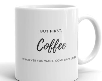 "But first, Coffee!"" Mug"
