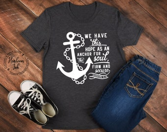 An Anchor for the Soul Shirt - We Have This Hope as an Anchor Shirt - Hebrews 6:19 Shirt - Anchor Shirt