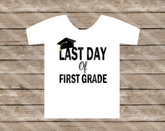 Last Day of First Grade Digital Download for iron-ons, heat transfer, Scrapbooking, Cards, Tags, DIY, YOU PRINT
