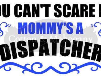 You Can't Scare Me Mommy's A Dispatcher SVG for Cricut