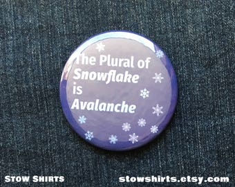 "The Plural of Snowflake is Avalanche, 25mm (1""), 38mm (1 1/2"") or 58mm (2 1/4"") pin button badge or 25mm (1"") fridge magnet"