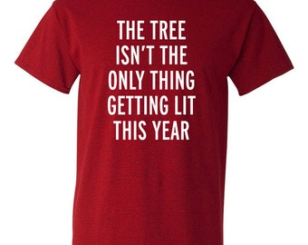 The Tree Isn't The Only Thing Getting Lit This Year Shirt - Funny Christmas Party Shirt - Christmas Humor - Christmas Drinks - BD-680