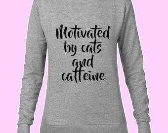 Motivated by cats and caffeine sweatshirt/ Motivated by cats and caffeine/ Cat shirt/ Cat Sweatshirt/ Comfy sweatshirt