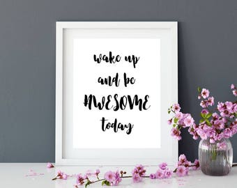 Printable Poster, Wall Art, Wake Up And Be Awesome Today,  Typography Printable, Inspirational Poster, Printable Quote, Motivational Art