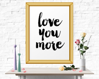 Motivational Print, Love You More, Quote Wall Art, Quote Typography, Wall Decor, Quote Printable, Wedding Print, Printable, Typography Quote
