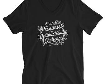 I'm Not A Pessimist I'm Optimistically Challenged T-Shirt - Women's V-Neck Shirt