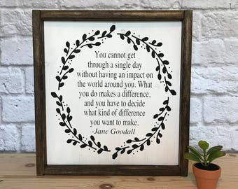 Jane goodall quote, Inspirational Quote, Home Decor, Gift for Teacher, Wooden Sign, Make a difference sign, Jane Goodall