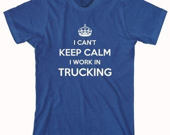 I Can't Keep Calm I Work In Trucking Shirt - ID: 892