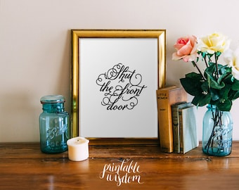 Quote print printable wall art, typographic print, shut the front door, southern quote decor, decoration, southern sayings - digital