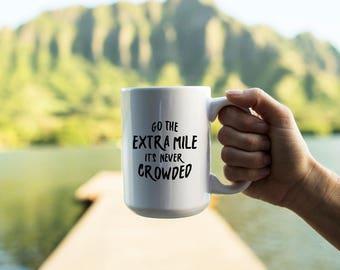 """Motivational Quote Coffee Mug • """"Go the Extra Mile"""" • Inspirational Mug • Motivational Mug • Custom Mug"""