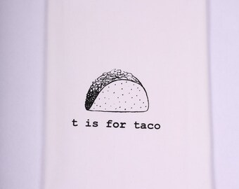 T is for Taco Kitchen Towel, Tea Towel, Flour Sack Towel- Single
