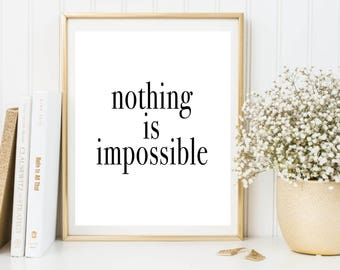 Nothing is impossible print, printable quote, printable art, downloadable print, modern wall art, typography print, wall decor