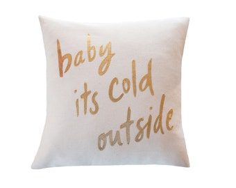Baby Its Cold Outside Pillow, Cream and Gold