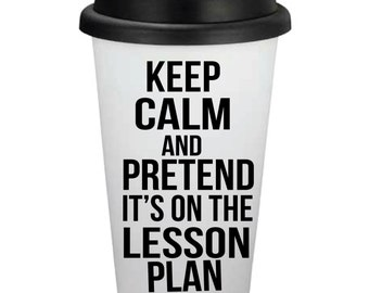 Keep Calm and Pretend Its On the Lesson Plan // 16oz Travel Coffee Cup // Personalized Coffee Cup // Coffee Gift // Teacher Gift