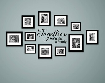 Together we make a family Decal - Family Wall Decor - Photo Wall