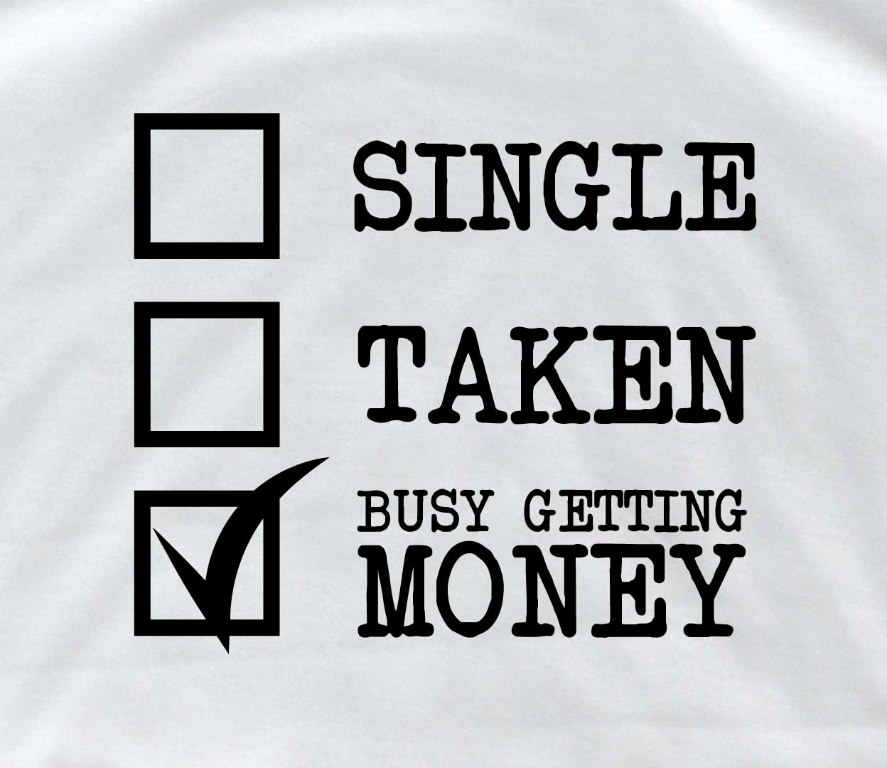 Get Money Quotes Single Taken Busy Getting Money Personalized T Shirt Single T
