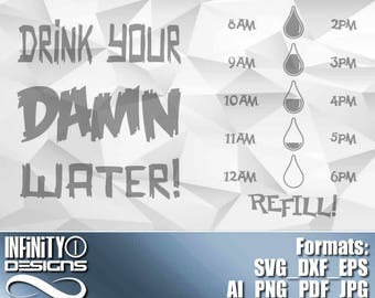 Drink Your Damn Water with Bottle Measurement includes Svg, Eps, Png, Ai, DXF; 300dpi Printable, for Cricut, Silhouette, Cameo, etc.