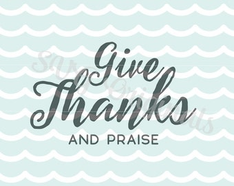 SVG Thanksgiving Give thanks and praise art cutting File. Cricut Explore and more! Thanksgiving Fall harvest